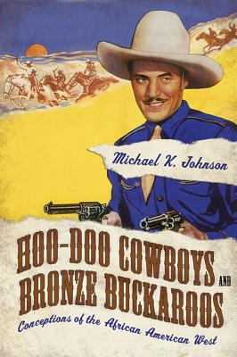 Image for Hoo-Doo Cowboys and Bronze Buckaroos: Conceptions of the African American West (Margaret Walker Alexander Series in African American Studies)