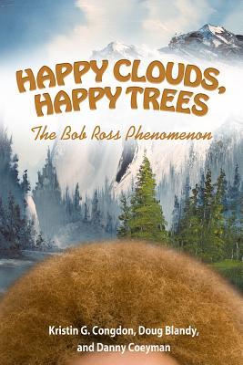 Image for Happy Clouds, Happy Trees: The Bob Ross Phenomenon