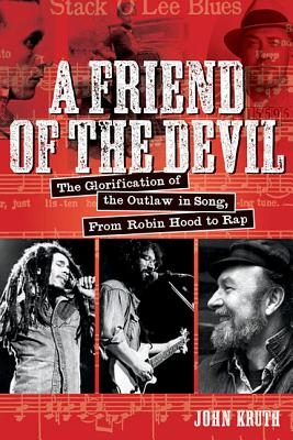 Image for A Friend of the Devil: The Glorification of Outlaw in Song, from Robin Hood to Rap