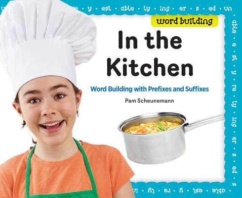 In the Kitchen: Word Building With Prefixes and Suffixes, Scheunemann, Pam