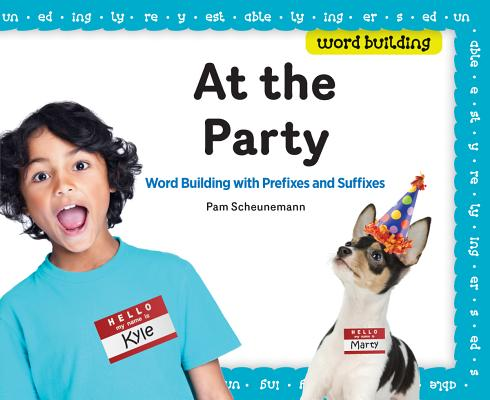 At the Party: Word Building with Prefixes and Suffixes, Scheunemann, Pam