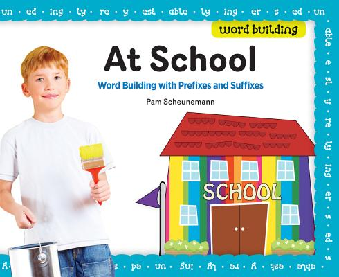 At School: Word Building With Prefixes and Suffixes, Scheunemann, Pam
