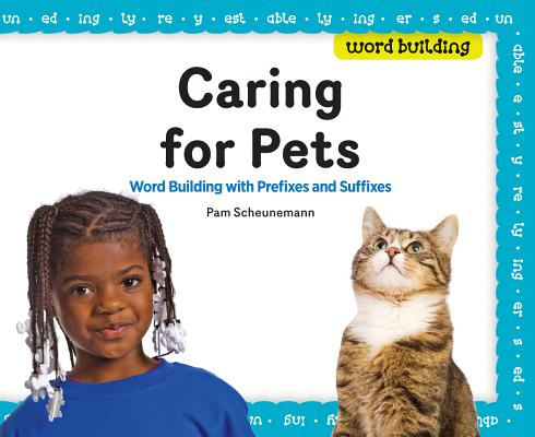 Caring for Pets: Word Building with Prefixes and Suffixes, Scheunemann, Pam