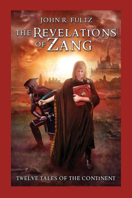 The Revelations of Zang: Twelve Tales of the Continent, Fultz, John R.