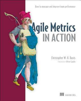 Image for Agile Metrics in Action: Measuring and Enhancing the Performance of Agile Teams