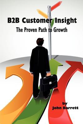 B2B Customer Insight: The Proven Path To Growth, Barrett, John