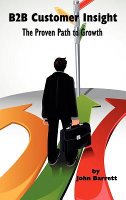 B2B Customer Insight: The Proven Path to Growth (Hc), Barrett, John