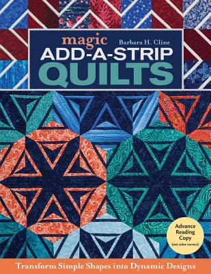 Image for Magic Add-a-Strip Quilts: Transform Simple Shapes into Dynamic Designs