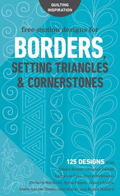Image for Free-Motion Designs for Borders, Setting Triangles & Cornerstones: 125 Designs from NataliaBonner, ChristinaCameli, LauraLeeFritz, ... HariWalner, and AngelaWalters!