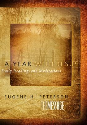 Image for A Year with Jesus: Daily Readings and Meditations (The Message: Daily Devotions)
