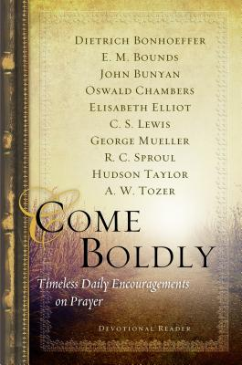 Come Boldly: Timeless Daily Encouragements on Prayer (Navpress Devotional Readers)