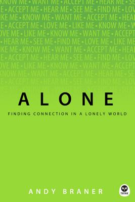Alone: Finding Connection in a Lonely World (Th1nk), Andy Braner