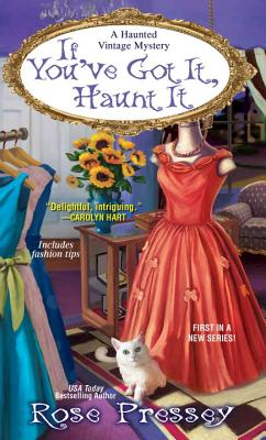 If You've Got It, Haunt It (A Haunted Vintage Mystery), Rose Pressey