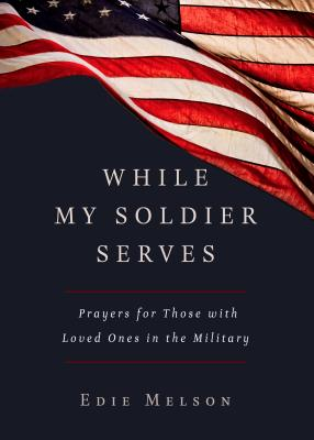 Image for WHILE MY SOLDIER SERVES: PRAYERS FOR THOSE WITH LOVED ONES IN THE MILITARY