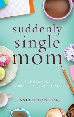 Image for Suddenly Single Mom: 52 Messages of Hope, Grace, and Promise