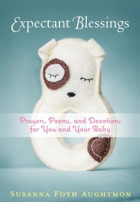 Image for Expectant Blessings: Prayers, Poems, and Devotions For You and Your Baby