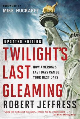 Image for Twilight's Last Gleaming: How America's Last Days Can Be Your Best Days