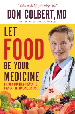 Image for Let Food Be Your Medicine: Dietary Changes Proven to Prevent and Reverse Disease