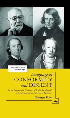 Language of Conformity and Dissent: On the Imaginative Grammar of Jewish Intellectuals in the Nineteenth and Twentieth Centuries (Perspectives in Jewish Intellectual Life), Veltri, Giuseppe
