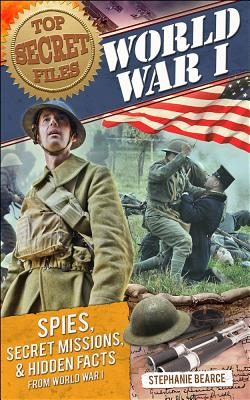 Image for Top Secret Files: World War I: Spies, Secret Missions, and Hidden Facts from World War I (Top Secret Files of History)