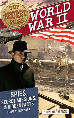 Image for Top Secret Files: World War II: Spies, Secret Missions, and Hidden Facts from World War II (Top Secret Files of History)