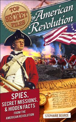 Image for Top Secret Files: American Revolution: Spies, Secret Missions, and Hidden Facts from the American Revolution (Top Secret Files of History)
