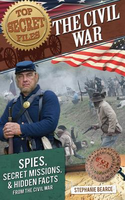 Image for Top Secret Files: The Civil War: Spies, Secret Missions, and Hidden Facts from the Civil War (Top Secret Files of History)