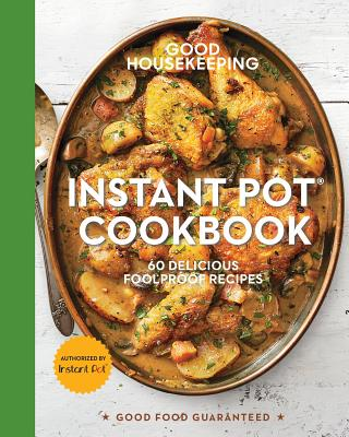Image for Good Housekeeping Instant Pot® Cookbook: 60 Delicious Foolproof Recipes (Good Food Guaranteed)