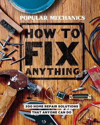 Image for Popular Mechanics How to Fix Anything: Essential Home Repairs Anyone Can Do