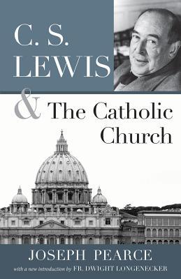 C.S. Lewis and the Catholic Church, Joseph Pearce