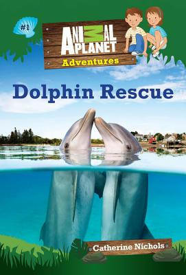 Image for Dolphin Rescue (Animal Planet Adventures Chapter Books #1) (Volume 1) (Animal Planet Adventures Chapter Books (Volume 1))