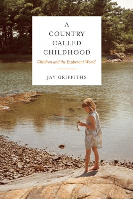 Image for A Country Called Childhood: Children and the Exuberant World