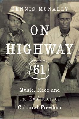 Image for On Highway 61: Music, Race, and the Evolution of Cultural Freedom