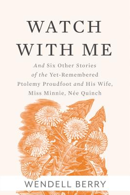 Image for Watch With Me: and Six Other Stories of the Yet-Remembered Ptolemy Proudfoot and His Wife, Miss Minnie, Nee Quinch