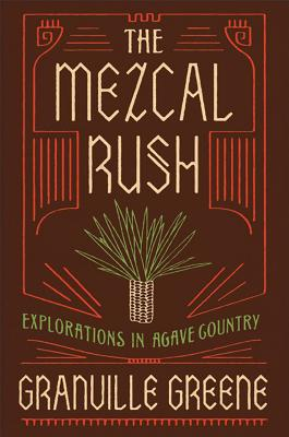 Image for The Mezcal Rush: Explorations In Agave County