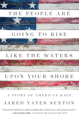 Image for The People Are Going to Rise Like the Waters Upon Your Shore: A Story of American Rage