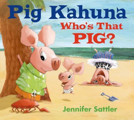 Pig Kahuna: Who's That Pig?, Sattler, Jennifer