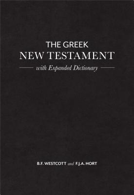 The Greek New Testament: With Comparative Apparaatus Showing Variations from the Nestle-aland and Robinson-pierpont Editions, With Greek Dictionary, B. F. Westcott, F. J. A. Hort