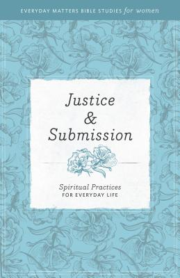 Image for Justice and Submission: Spiritual Practices for Everyday Life (Everyday Matters Bible Studies for Women)
