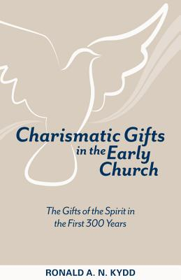 Image for Charismatic Gifts in the Early Church: The Gifts of the Spirit in the First 300 Years