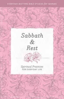 Image for Sabbath and Rest: Spiritual Practices for Everyday Life (Everyday Matters Bible Studies for Women)