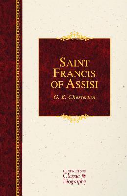 Saint Francis of Assisi (Hendrickson Classic Biographies), G. K. Chesterton