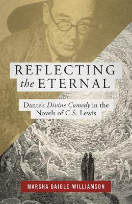 Image for Reflecting the Eternal: Dante's Divine Comedy in the Novels of C.S. Lewis