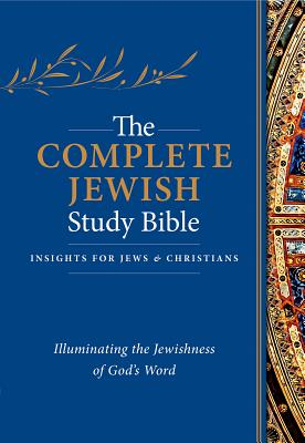 Image for The Complete Jewish Study Bible: Illuminating the Jewishness of God's Word