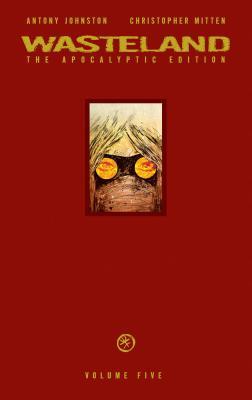 Wasteland Vol. 5: The Apocalyptic Edition, Johnston, Antony
