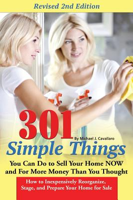 Image for 301 Simple Things You Can Do to Sell Your Home Now and For More Money Than You Thought How to Inexpensively Reorganize, Stage, and Prepare Your Home for Sale