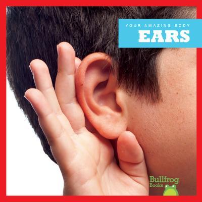 Ears (Bullfrog Books: Your Amazing Body), Imogen Kingsley