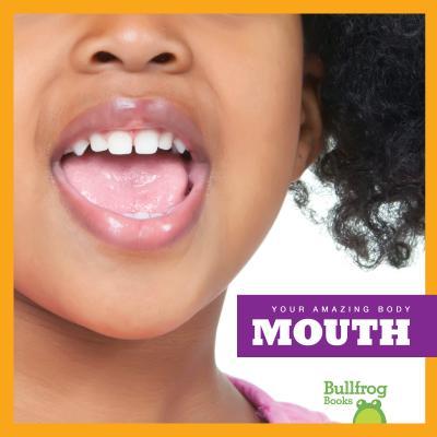 Mouth (Bullfrog Books: Your Amazing Body), Imogen Kingsley