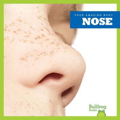 Nose (Bullfrog Books: Your Amazing Body), Imogen Kingsley