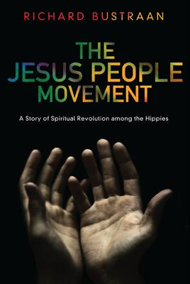Image for The Jesus People Movement: A Story of Spiritual Revolution Among the Hippies